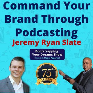 075 | Command Your Brand Through Podcasting | Earned PR Vs. Paid PR | Jeremy Ryan Slate