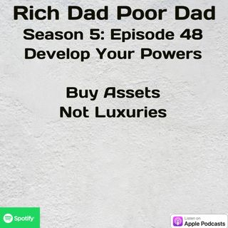 Rich Dad Poor Dad   S5 - E48   Lesson VIII   Steps to Develop Your Powers #6 Use Assets to Buy Luxuries