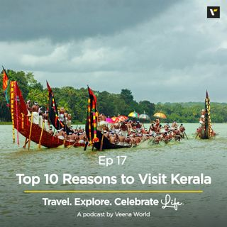 Ep 17: Top 10 Reasons to Visit Kerala