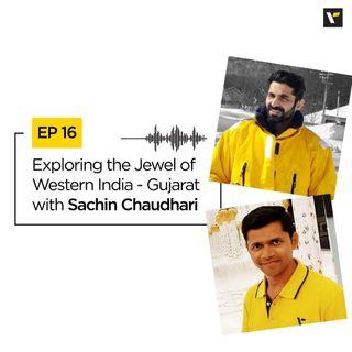 Ep.16 Exploring the Jewel of Western India - Gujarat with Sachin Chaudhari