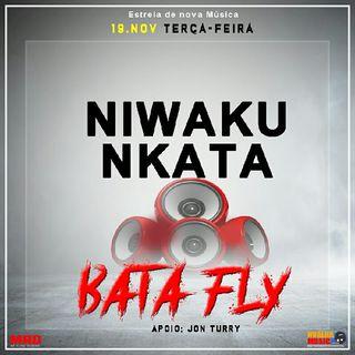 Bata Fly - Niwaku Nkata [ NVALHAMUSIC ].mp3