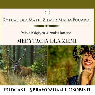 Moje sprawozdanie osobiste z 103 Rytuału dla Matki Ziemi | 20.10.2021 Pełnia ksieżyca w znaku Barana | Maria Bucardi