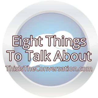 Eight Things To Talk About