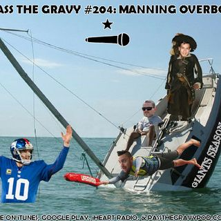 Pass The Gravy #204: Manning Overboard
