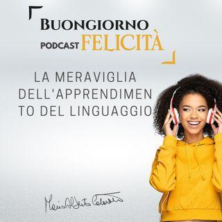 #840 - La meraviglia dell'apprendimento del linguaggio | Buongiorno Felicità