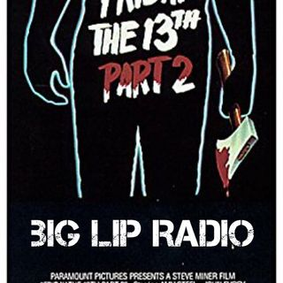 Big Lip Radio Presents: No Girls Allowed 42: Friday The 13th Part 2