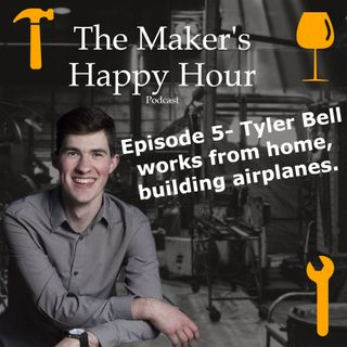 Episode 5- Tyler Bell works from home, building airplanes.
