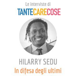 Le interviste: Hilarry Sedu, in difesa degli ultimi