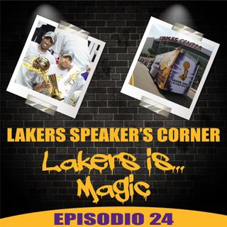 Lakers Speaker's Corner E24 - Lakers is...Magic