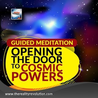 Guided Meditation - Opening The Door To Cosmic Powers