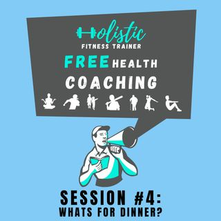 FREE HEALTH COACHING #4: Whats for Dinner?