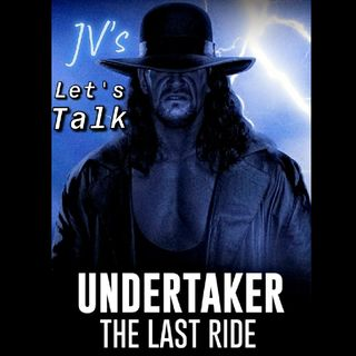 "Episode 36 - "" Let's Talk 'Undertaker: The Last Ride"""