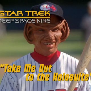 "Season 5, Episode 6 ""Take Me Out to the Holosuite"" (DS9) with Ella Pearson"