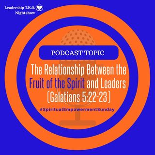 The Relationship Between the Fruit of the Spirit and Leaders (Galatians 5:22-23)