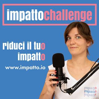 #impattochallenge: perché è importante agire?