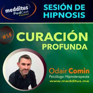 #15 Hipnosis para Curacion Profunda | Odair Comin