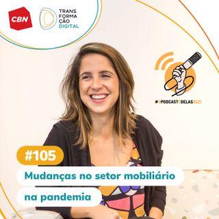 Transformação Digital CBN #105 - Mudanças no setor mobiliário na pandemia #OPodcastÉDelas2021