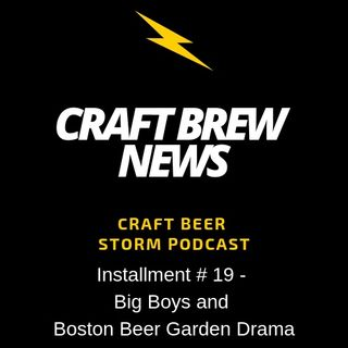 Craft Brew News # 19 - Big Boys and Boston Beer Garden Drama