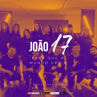 João 17_Para que o Mundo Creia  I Pr. Max Ferreira  I  29.08.2021