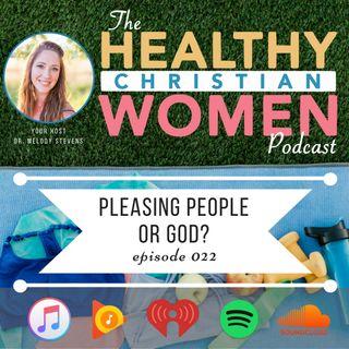 Episode 022: Pleasing People or God?