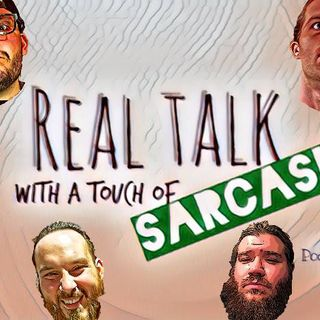 Real Talk with a Touch of SARCASM Epispode #3