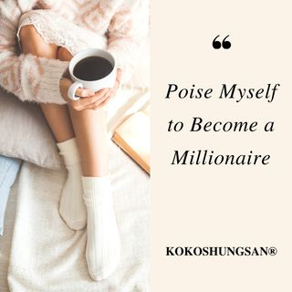 Poise Myself to Become a Millionaire-The Truth No One Tells You