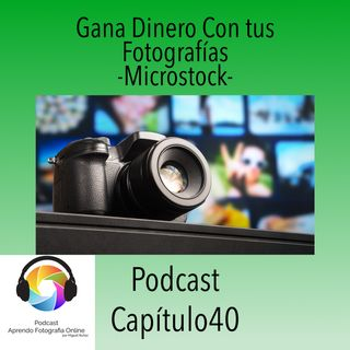 Capítulo 40 Podcast - Gana Dinero con tus Fotografías - Microstock-.
