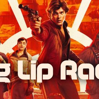 Big Lip Radio Presents: No Girls Allowed 35: Solo A Star Wars Story