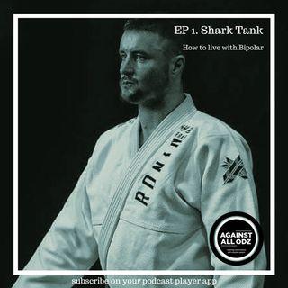 1 - Against All Odz - Shark Tank - Ep 1
