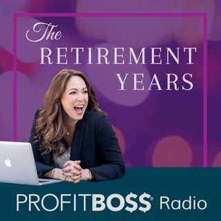 The Retirement Years on Profit Boss® Radio