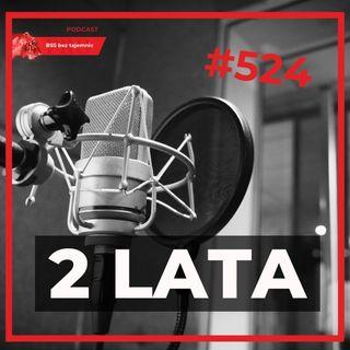 #524 Dwa Lata