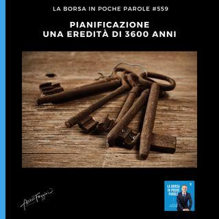 #559 La Borsa in poche parole - Pianificazione finanziaria: una eredità di 3600 anni
