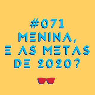 #071 - Metas para 2020: o que aconteceu com elas?
