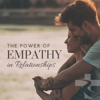 The Power of Empathy in Relationships