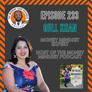 #233 - Gull Khan, Money Mindset Expert & Host of the Money Mindset Podcast