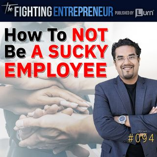 How NOT to be a Sucky Employee for an Entrepreneur! (Part 1)