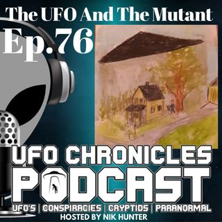 Ep.76 The UFO And The Mutant