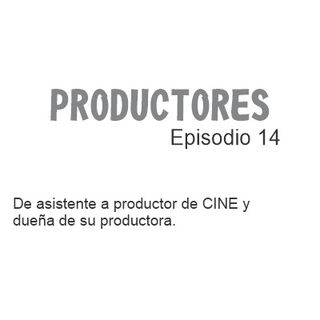 Episodio 14 - De asistente a productor de CINE y dueña de su productora