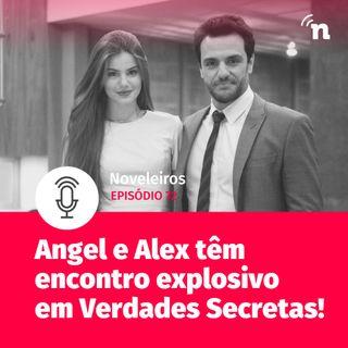 #72 - Angel e Alex têm encontro explosivo em Verdades Secretas!