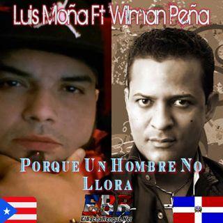 Luis Moña Ft Wilman Peña - Porque Un Hombre No Llora
