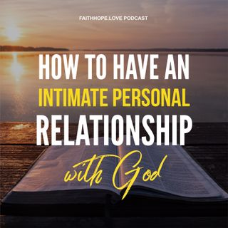 How to have an Intimate Personal Relationship with God - Episode 1