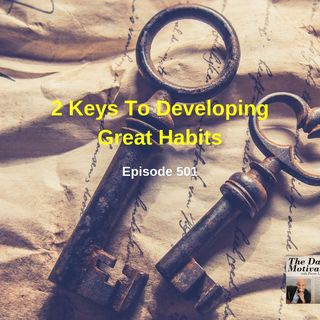 2 Keys To Developing Great Habits. Episode #501