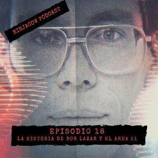 #18 - La historia de Bob Lazar y el Area 51