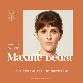 S05 Episode 240 | Maxine Bédat on why circularity won't save us, how the origin of business was not to maximize profit & what that context t