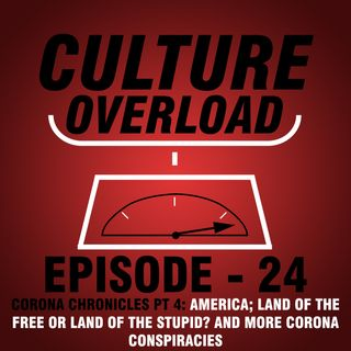 EP 24 - AMERICA; LAND OF THE FREE OR LAND OF THE STUPID? AND MORE CORONA CONSPIRACIES (CORONA CHRONICLES PT 4)