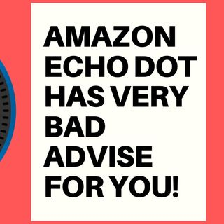 AMAZON ALEXA ENCOURAGES USER TO END IT ALL