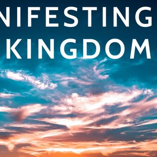 Manifesting the Kingdom