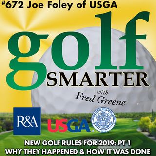New Golf Rules for 2019: Pt1 The How & Why with Joe Foley of USGA Rules