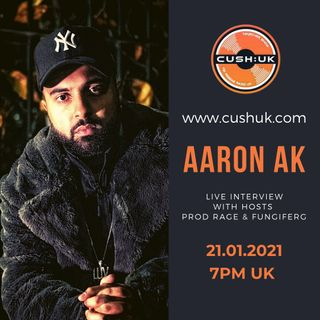 The Cush:UK Takeover Show - EP.119 - Prod Rage & fungiFerg - plus interview with Aaron AK