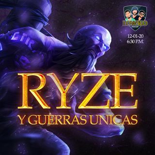 EPISODIO 7: Historia de Ryze